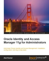 Oracle Identity and Access Manager 11g for Administrators ebook by Atul Kumar