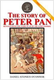 The Story of Peter Pan - (FREE Audiobook Links!) ebook by Daniel Stephen O'Connor