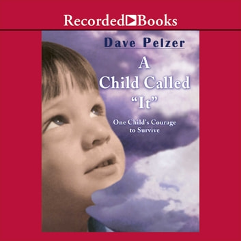 A Child Called It - One Child's Courage to Survive audiobook by Dave Pelzer