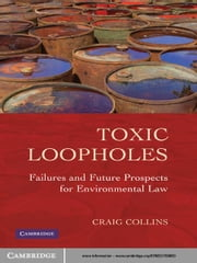 Toxic Loopholes - Failures and Future Prospects for Environmental Law ebook by Craig Collins