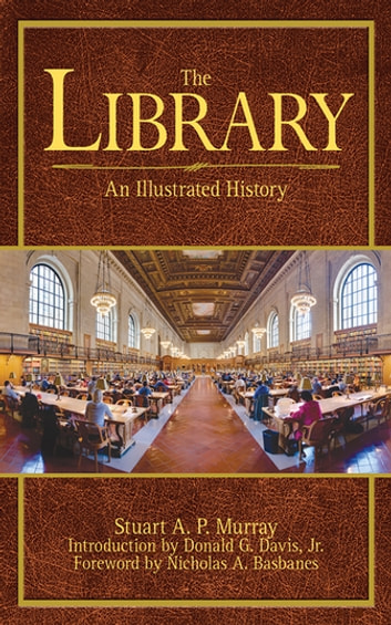 The Library - An Illustrated History ebook by Stuart A. P. Murray