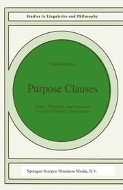 Purpose Clauses - Syntax, Thematics, and Semantics of English Purpose Constructions ebook by Judith K Jones
