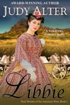 Libbie (Real Women of the American West, Book 1) ekitaplar by Judy Alter