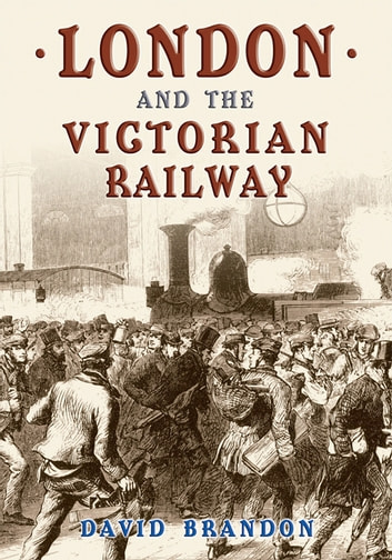 London And The Victorian Railway ebook by David Brandon