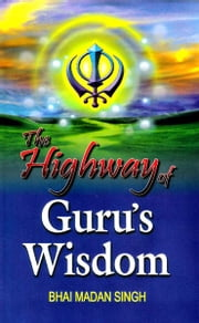 The Highway to Guru's Wisdom ebook by Madan Singh