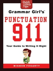 Grammar Girl's Punctuation 911 - Your Guide to Writing it Right ebook by Mignon Fogarty