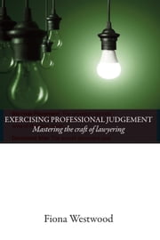 Exercising Professional Judgement - Mastering the Craft of Lawyering ebook by Kobo.Web.Store.Products.Fields.ContributorFieldViewModel