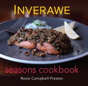 Inverawe Seasons Cookbook ebook by Rosie Campbell-Preston