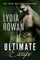 Ultimate Escape ebook by Lydia Rowan