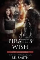 A Pirate's Wish ebook by S.E. Smith