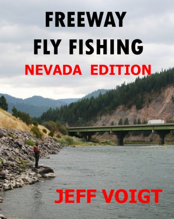 Freeway Fly Fishing / Nevada Edtion ebook by Jeff Voigt