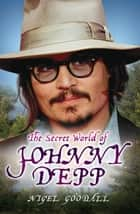 The Secret World of Johnny Depp ebook by Nigel Goodall