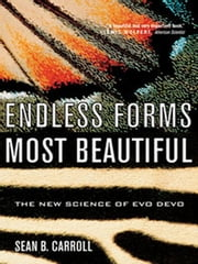 Endless Forms Most Beautiful: The New Science of Evo Devo ebook by Sean B. Carroll