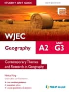 WJEC A2 Geography Student Unit Guide New Edition: Unit G3 Contemporary Themes and Research in Geography ebook by Nicky King