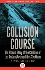 Collision Course - The Classic Story of the Collision of the Andrea Doria and the Stockholm ebook by Alvin Moscow