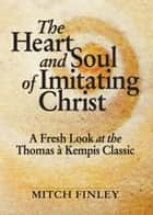 The Heart and Soul of Imitating Christ ebook by Finley, Mitch