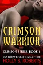 Crimson Warrior ebook by Holly S. Roberts