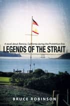 Legends of the Strait - A Novel About Benicia, California During the Prohibition Era ebook by Bruce Robinson