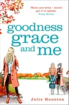 Goodness, Grace and Me - From the author of the bestselling 'A Village Affair' 電子書 by Julie Houston