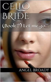 Cello Bride 2 (Book 2) - Cello Bride, #2 ebook by Angel S. Broady