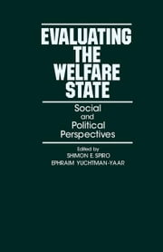 Evaluating the Welfare State: Social and Political Perspectives ebook by Spiro, Shimon E.