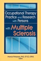 Occupational Therapy Practice and Research with Persons with Multiple Sclerosis ebook by