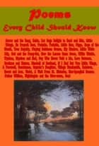Poems Every Child Should Know ebook by Henry W. Longfellow, Jeremiah Eames Rankin, Ebenezer Cobham Brewer,...