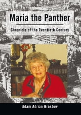Maria the Panther - Chronicle of the Twentieth Century ebook by Adam Adrian Brostow
