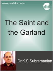 The Saint and The Garland ebook by Dr.K.S.Subramanian