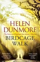 Birdcage Walk - A dazzling historical thriller ebook by Helen Dunmore