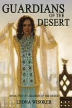 Guardians of the Desert ebook by Leona Wisoker
