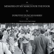 MEMOIRS OF MY MARCH FOR THE POOR - I Marched in the Poor People's Campaign ebook by Dorothy Duncan Harris