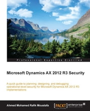 Microsoft Dynamics AX 2012 R3 Security ebook by Ahmed Mohamed Rafik Moustafa