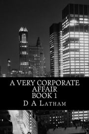 A very Corporate Affair Book 1 ebook by D A Latham