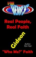 G-TRAX Devo's-Real People, Real Faith: Gideon ebook by Ron Fast