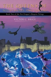 The Queens of Nightmares and Dreams - Book Two of the PenDragon's Requite Trilogy ebook by Victor C. Brice