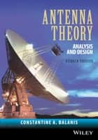 Antenna Theory ebook by Constantine A. Balanis