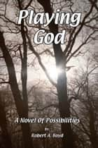 Playing God ebook by Robert A Boyd