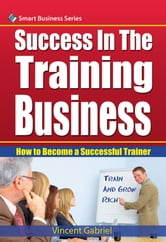 Success In the Training Business ebook by Vincent Gabriel