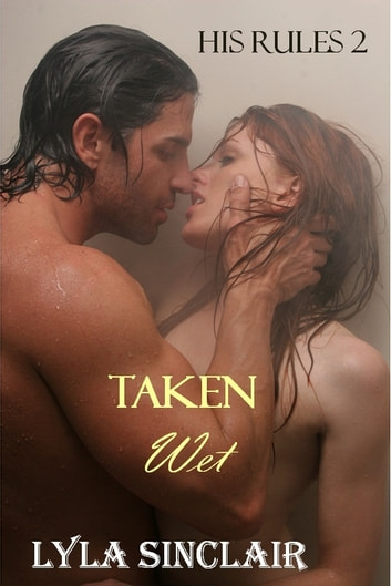 His Rules 2: Taken Wet ebook by Lyla Sinclair