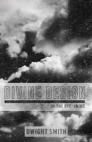 Divine Design - In the Beginning ebook by Dwight Smith