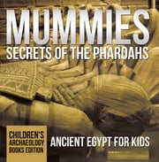 Mummies Secrets of the Pharoahs: Ancient Egypt for Kids | Children's Archaeology Books Edition ebook by Baby Professor