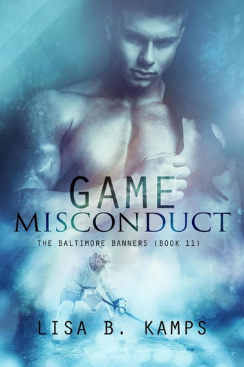 Game Misconduct - The Baltimore Banners, #11 ebook by Lisa B. Kamps