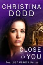 CLOSE TO YOU: Enhanced ebook by Christina Dodd