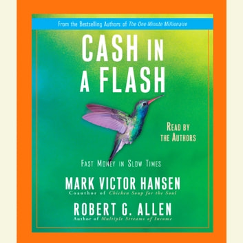 Cash in a Flash - Real Money in No Time audiobook by Mark Victor Hansen,Robert G. Allen