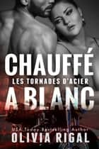 Chauffé à blanc ebook by Olivia Rigal