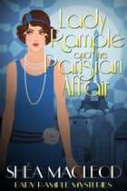 Lady Rample and the Parisian Affair - A 1930s Feel-Good Cozy Mystery ebook by Shéa MacLeod