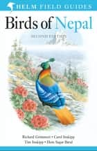 Birds of Nepal - Revised Edition ebook by Richard Grimmett, Carol Inskipp, Tim Inskipp,...