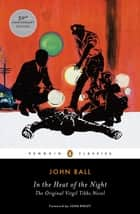 In the Heat of the Night - The Original Virgil Tibbs Novel ebook by John Ball, John Ridley