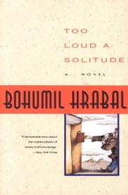 Too Loud a Solitude ebook by Bohumil Hrabal